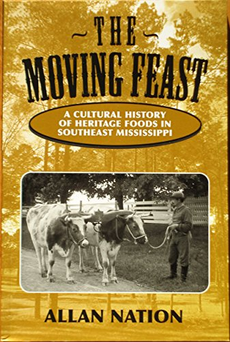 The Moving Feast: A Cultural History of Heritage Foods in Southeast Mississippi (9780972159753) by Allan Nation