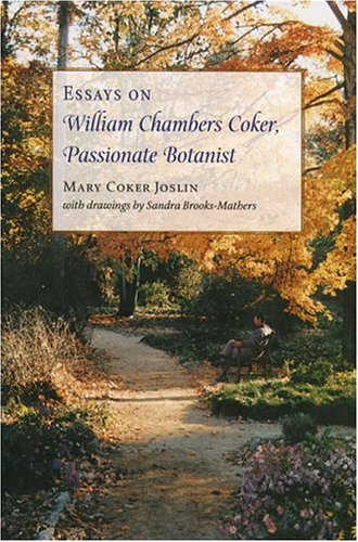 Essays on William Chambers Coker, Passionate Botanist: Joslin, Mary Coker