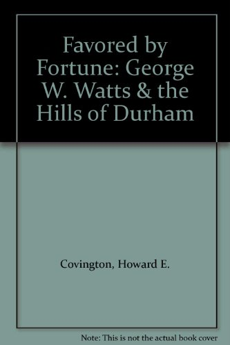 9780972160018: Favored by Fortune: George W. Watts & the Hills of Durham