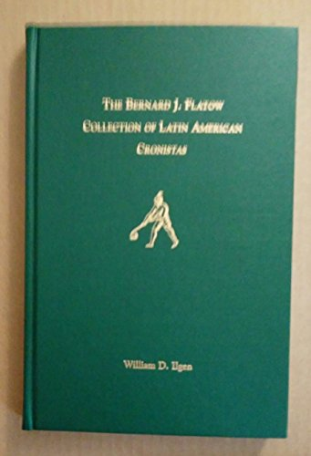 9780972160025: The Bernard J. Flatow Collection Of Latin American Cronistas: An Annotated Catalogue
