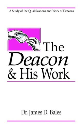 THE DEACON AND HIS WORK: BALES, JAMES D