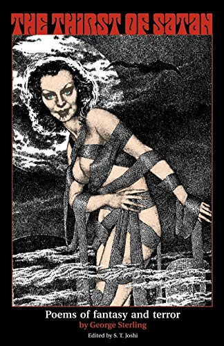 The Thirst of Satan: Poems of Fantasy and Terror: George Sterling