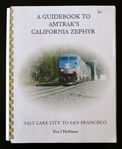 A Guidebook to Amtrak's California Zephyr Salt Lake City to San Francisco: Hoffman, Eva J