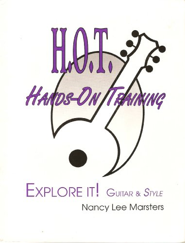 9780972168946: H.O.T. - Hands-On Training - Explore It! Guitar & Style: An Introductory Classroom Course