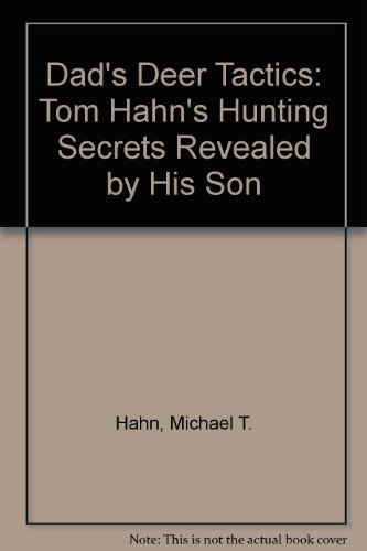 9780972171601: Dad's Deer Tactics: Tom Hahn's Hunting Secrets Revealed by His Son