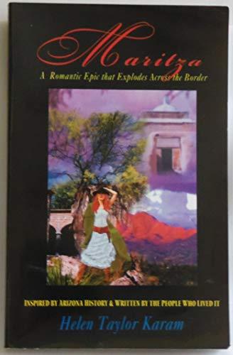 Maritza: A Romantic Epic that Explodes Across the Border: Helen Taylor Karam