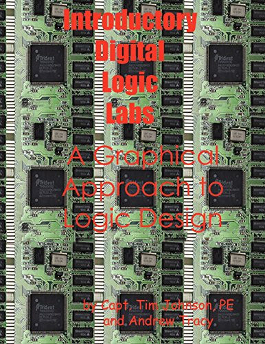 Introductory Digital Logic Labs--A Graphical Approach to Logic Design: Timothy M. Johnson