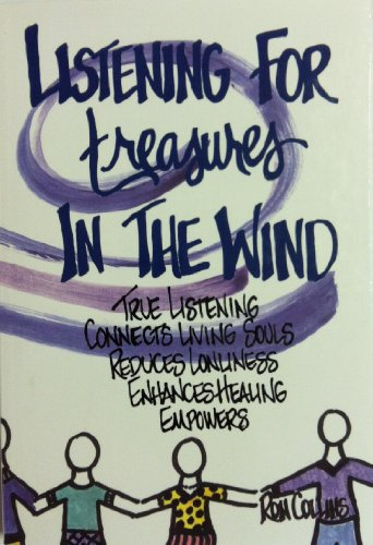 Listening for Treasures in the Wind: True Listening Connects Living Souls, Reduces Lonliness, ...