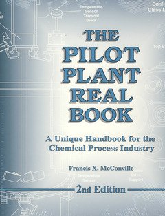 9780972176927: The Pilot Plant Real Book: A Unique Handbook For The Chemical Process Industry