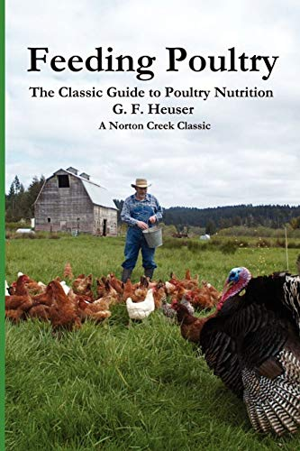 Feeding Poultry: The Classic Guide to Poultry Nutrition for Chickens, Turkeys, Ducks, Geese, ...