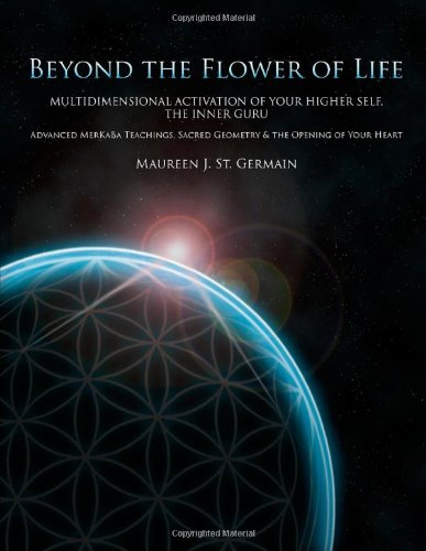 9780972179997: Beyond the Flower of Life: Multidimensional Activation of your Higher Self, the Inner Guru (Advanced MerKaBa Teachings, Sacred Geometry & the Opening of your Heart)