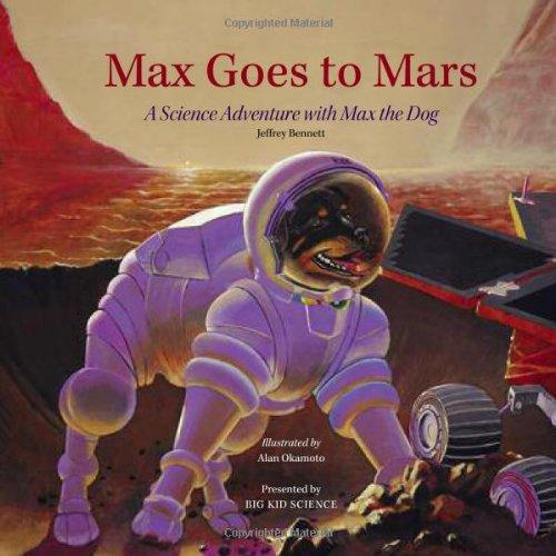 Max Goes to Mars: A Science Adventure: Jeffrey Bennett; Illustrator-Alan