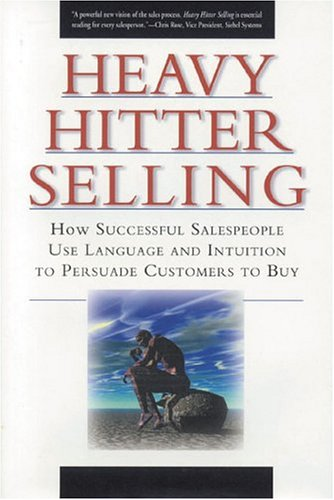 9780972182218: Heavy Hitter Selling: How Successful Salespeople Use Language and Intuition to Persuade Customers to Buy