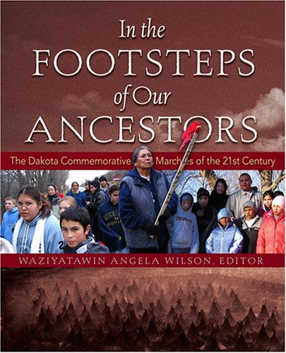 9780972188623: In the Footsteps of Our Ancestors: The Dakota Commemorative Marches of the 21st Century