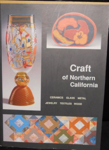 9780972189002: Craft of Northern California: Ceramics, Glass, Metal, Jewelry, Textiles, Wood