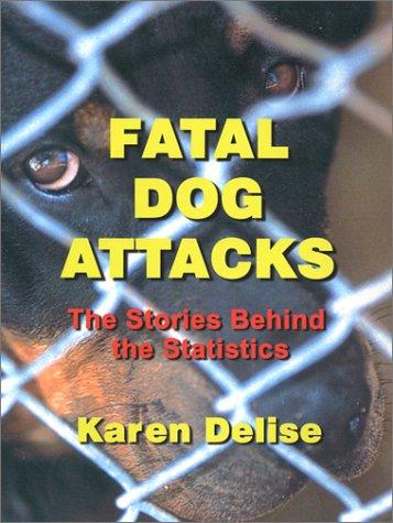 Fatal Dog Attacks: The Stories Behind the: Delise, Karen