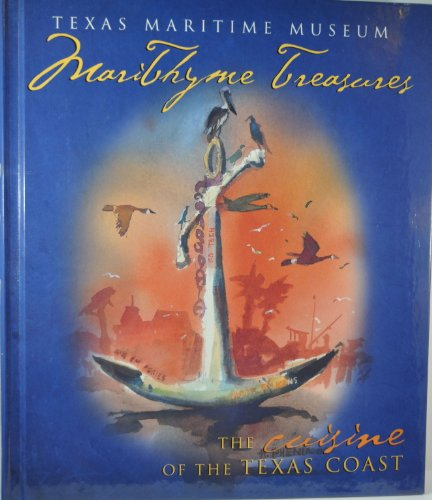 Marithyme Treasures: The Cuisine of the Texas Coast: Texas Martime Museum