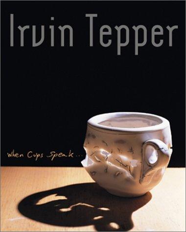 Irvin Tepper: When Cups Speak: Life with: Feldman, Edmund Burke,