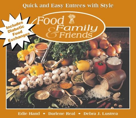 Quick and Easy Entrees with Style (Food, Family & Friends Cookbook series) (0972202617) by Edie Hand; Darlene Real; Debra J. Lustrea