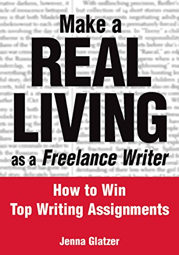 9780972202657: Make A REAL LIVING as a Freelance Writer: How To Win Top Writing Assignments