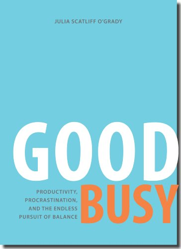 9780972203562: Good Busy: Productivity, Procrastination, and the Endless Pursuit of Balance