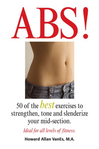ABS! 50 of the best exercises to strenghten, tone and slenderize your mid-section.: VanEs, Howard ...