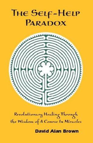The Self-Help Paradox: Revolutionary Healing Through the: Brown, David Alan