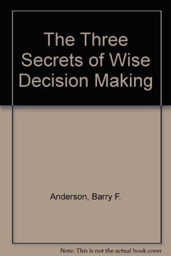 9780972217705: The Three Secrets of Wise Decision Making