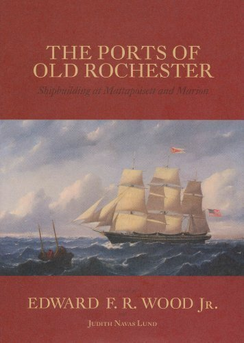THE PORTS OF OLD ROCHESTER. Shipbuilding At Mattapoisett And Marion.: Wood, Edward F. R., Jr. (...