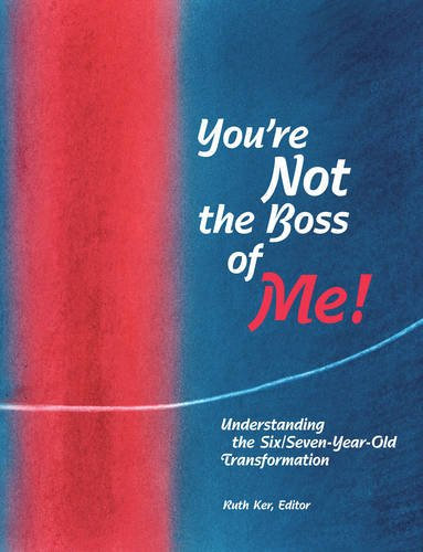 9780972223881: Your NOT the Boss of Me! Uunderstanding the Six & seven-years-old Transformation
