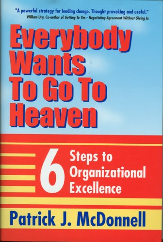 Everybody Wants to Go to Heaven: Six Steps to Organizational Excellence: McDonnell, Patrick