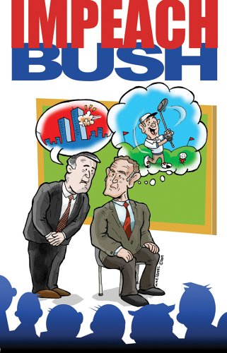 Impeach Bush!: A Funny Li'l Graphical Novel About The Worstest Pres'dent In The History of Forevar (Blatant Biography Series, 1) (0972235094) by Bob Scott