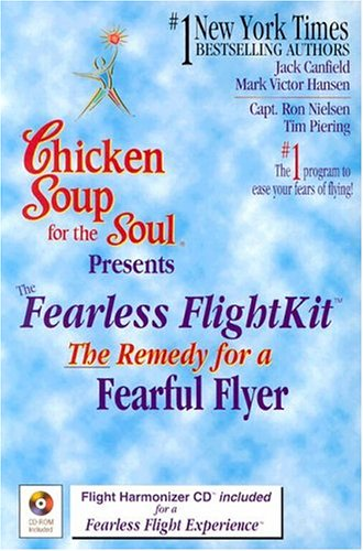 Chicken Soup for the Soul Presents the Fearless Flightkit: The Remedy for the Fearful Flyer: ...