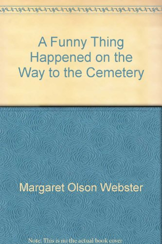 A Funny Thing Happened on the Way to the Cemetery: Webster, Margaret Olson