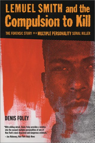 Lemuel Smith And The Compulsion To Kill The Forensic Story Of A Multiple Personality Serial Killer By Foley Denis Vg Paperback 1995 1st Gian Luigi Fine Books