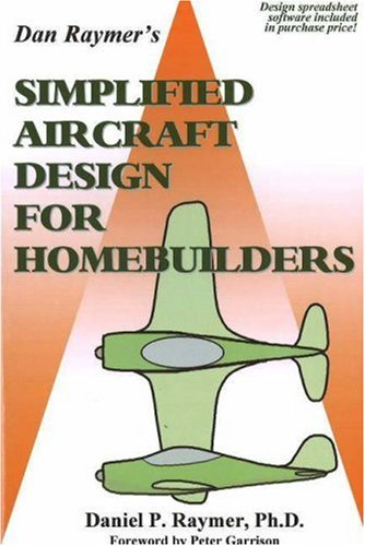 Simplified Aircraft Design for Homebuilders: Raymer Ph.D, Daniel P