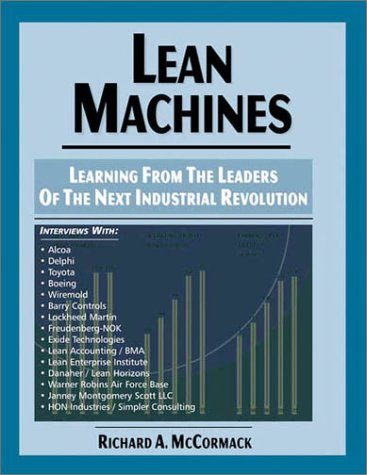 Lean Machines: Learning From the Leaders of the Next Industrial Revolution: Richard A. McCormack