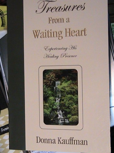 Treasures From a Waiting Heart ~ Experiencing His Healing Presence: Donna Kauffman
