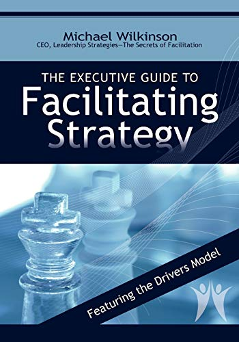 The Executive Guide to Facilitating Strategy: Wilkinson, Michael
