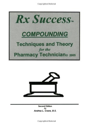 Rx Success Compounding Techniques and Theory for the Pharmacy Technician, Second Edition: Andrea L....