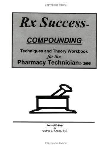 Rx Success Compounding Techniques and Theory Workbook for the Pharmacy Technician: Andrea L. Crane
