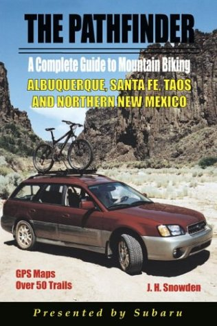 Pathfinder Guide to Mountain Biking Albuquerque, Santa Fe, Taos and Northern New Mexico: Snowden, J...