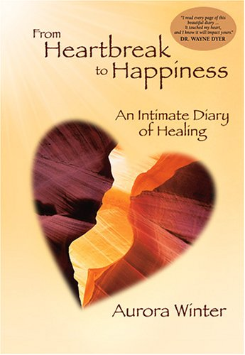 9780972249799: From Heartbreak to Happiness: An Intimate Diary of Healing