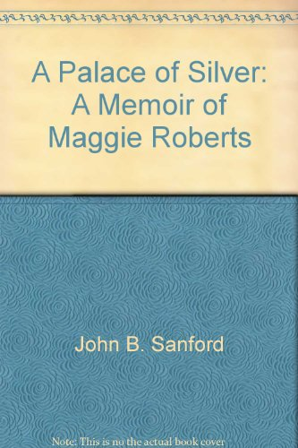 A Palace of Silver: A Memoir of: John B. Sanford