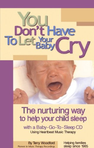 9780972251204: You Don't Have to Let Your baby Cry plus music CD