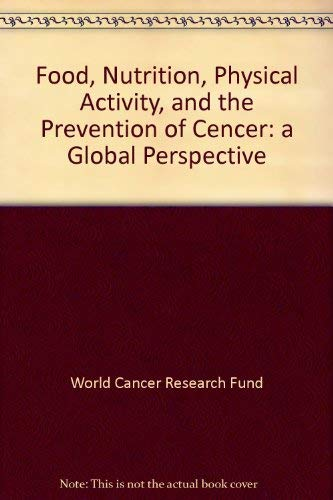 Food, Nutrition, Physical Activity, and the Prevention of Cencer: a Global Perspective: World ...