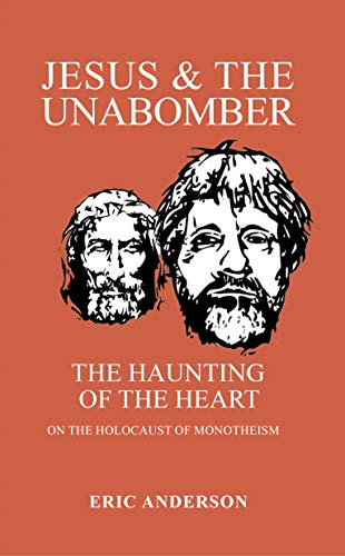 9780972253819: Jesus & the Unabomber: -the haunting of the heart-