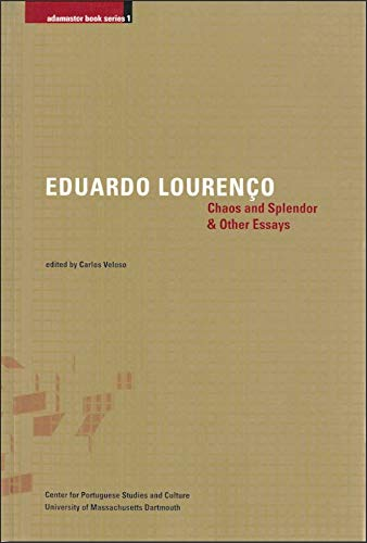 Chaos and Splendor & Other Essays (Adamastor Series) (0972256113) by Eduardo Lourenço