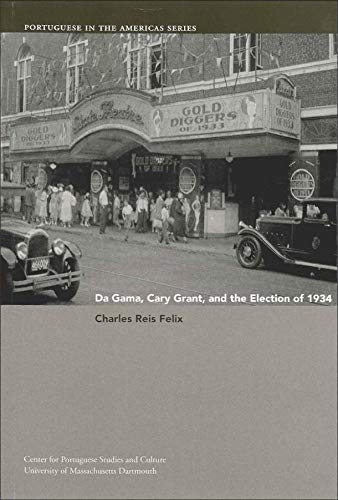 9780972256186: Da Gama, Cary Grant, and the Election of 1934 (Portuguese in the Americas Series)
