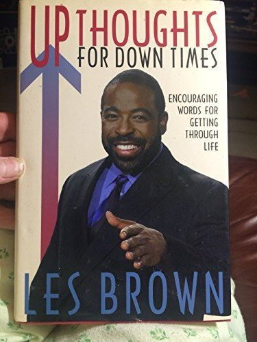 Up Thoughts for Down Times : Encouraging: Les Brown